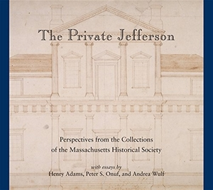 The Private Jefferson: Perspectives from the Collections of the Massachusetts Historical Society [Paperback]